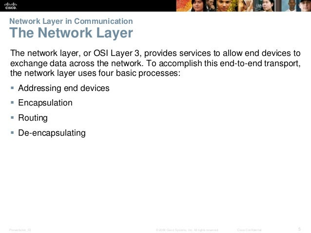 Network Layer in Communication  The Network Layer  The network layer, or OSI Layer 3, provides services to allow end devic...