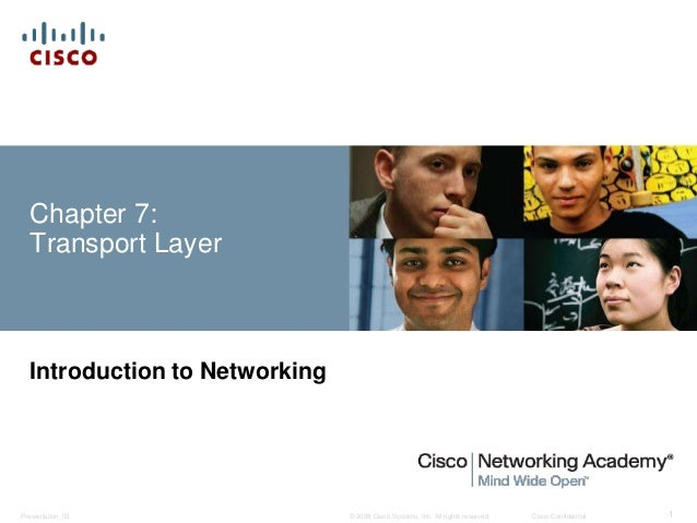 Chapter 7:  Transport Layer  Introduction to Networking  © 2008 Cisco Systems, Inc. All Presentation_ID rights reserved. C...