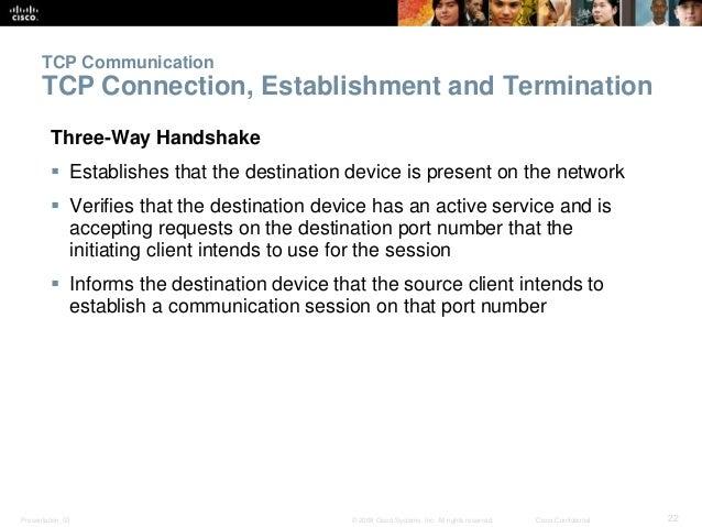 TCP Communication  TCP Connection, Establishment and Termination  Three-Way Handshake   Establishes that the destination ...