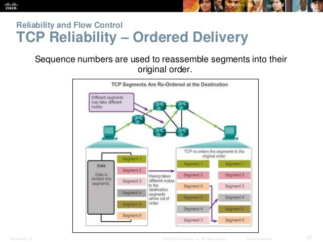 Reliability and Flow Control  TCP Reliability – Ordered Delivery  Sequence numbers are used to reassemble segments into th...
