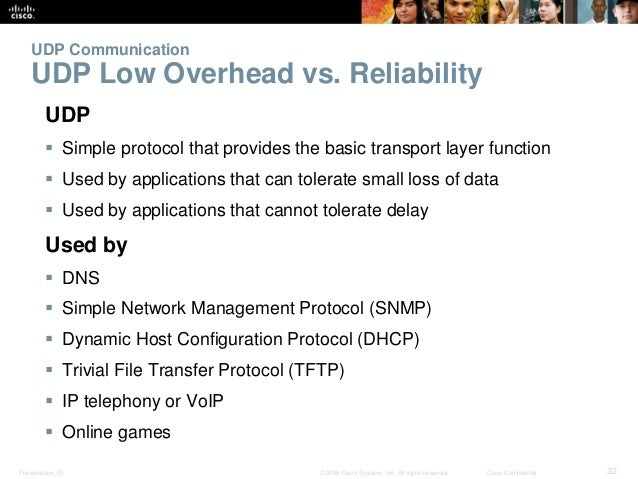 UDP Communication  UDP Low Overhead vs. Reliability  UDP   Simple protocol that provides the basic transport layer functi...