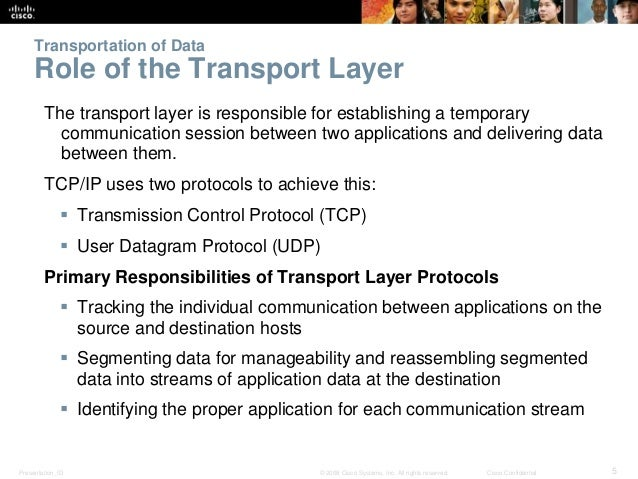Transportation of Data  Role of the Transport Layer  The transport layer is responsible for establishing a temporary  comm...