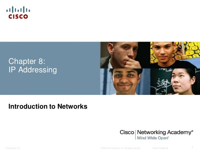 Chapter 8:  IP Addressing  Introduction to Networks  © 2008 Cisco Systems, Inc. All Presentation_ID rights reserved. Cisco...