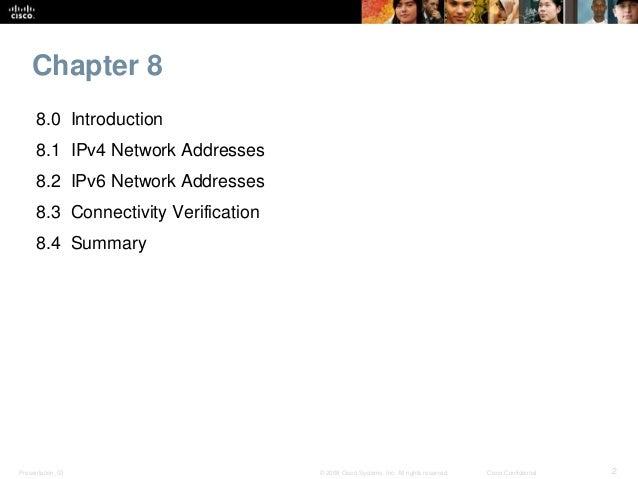 Chapter 8  8.0 Introduction  8.1 IPv4 Network Addresses  8.2 IPv6 Network Addresses  8.3 Connectivity Verification  8.4 Su...