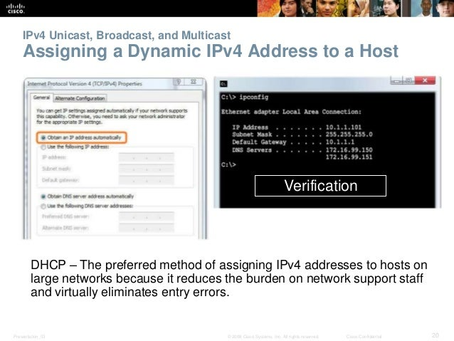 IPv4 Unicast, Broadcast, and Multicast  Assigning a Dynamic IPv4 Address to a Host  Verification  DHCP – The preferred met...