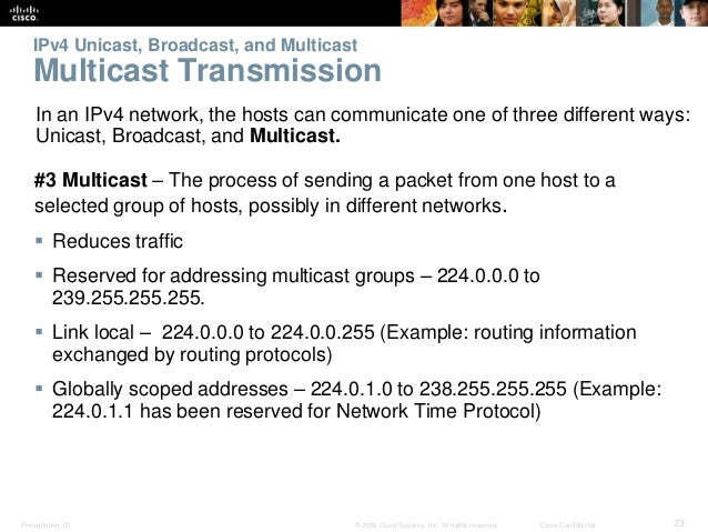 IPv4 Unicast, Broadcast, and Multicast  Multicast Transmission  In an IPv4 network, the hosts can communicate one of three...