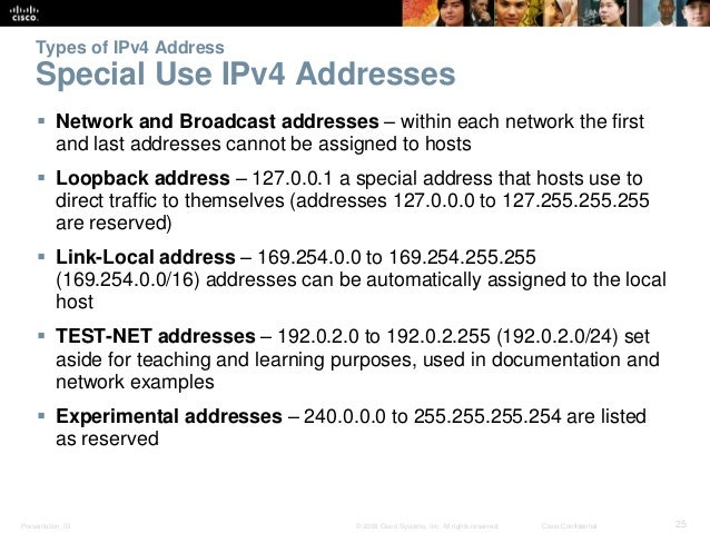 Types of IPv4 Address  Special Use IPv4 Addresses   Network and Broadcast addresses – within each network the first  and ...