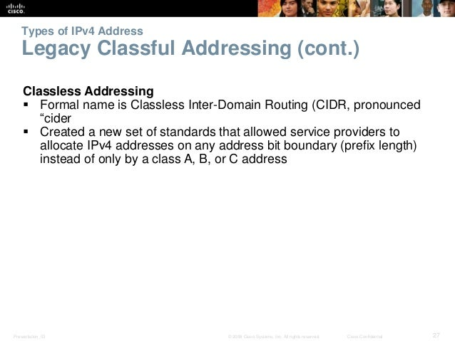 Types of IPv4 Address  Legacy Classful Addressing (cont.)  Classless Addressing   Formal name is Classless Inter-Domain R...