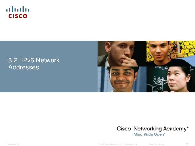 8.2 IPv6 Network  Addresses  © 2008 Cisco Systems, Inc. All Presentation_ID rights reserved. Cisco Confidential 30