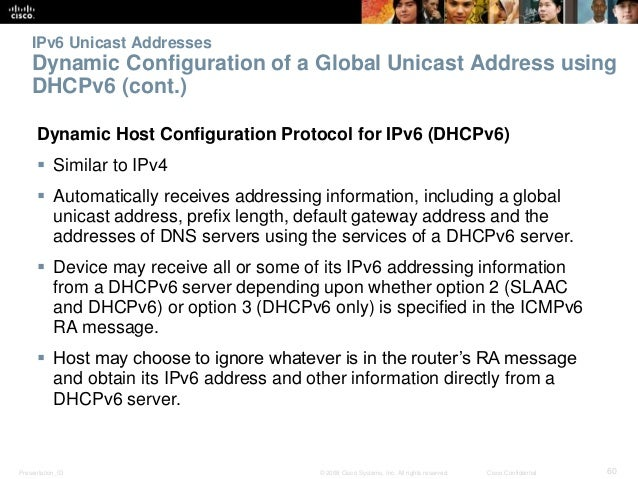 IPv6 Unicast Addresses  Dynamic Configuration of a Global Unicast Address using  DHCPv6 (cont.)  Dynamic Host Configuratio...