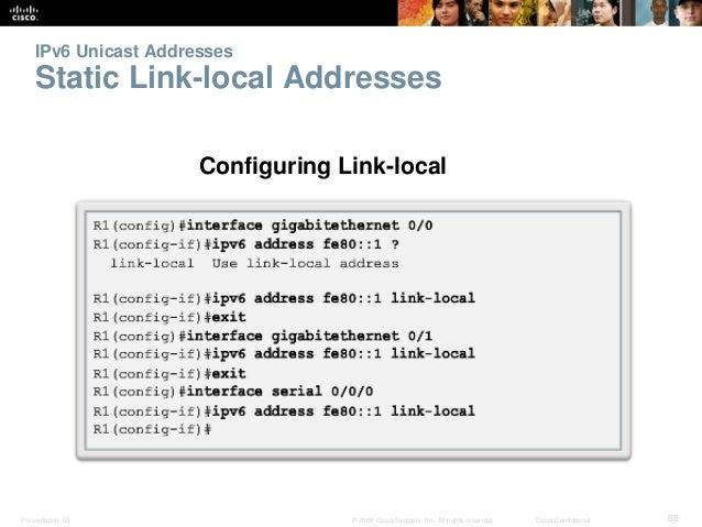 IPv6 Unicast Addresses  Static Link-local Addresses  Configuring Link-local  Presentation_ID © 2008 Cisco Systems, Inc. Al...