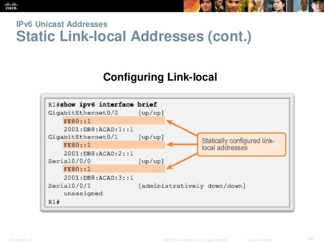 IPv6 Unicast Addresses  Static Link-local Addresses (cont.)  Configuring Link-local  Presentation_ID © 2008 Cisco Systems,...