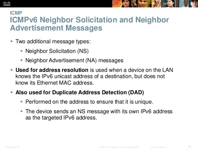 ICMP  ICMPv6 Neighbor Solicitation and Neighbor  Advertisement Messages   Two additional message types:   Neighbor Solic...