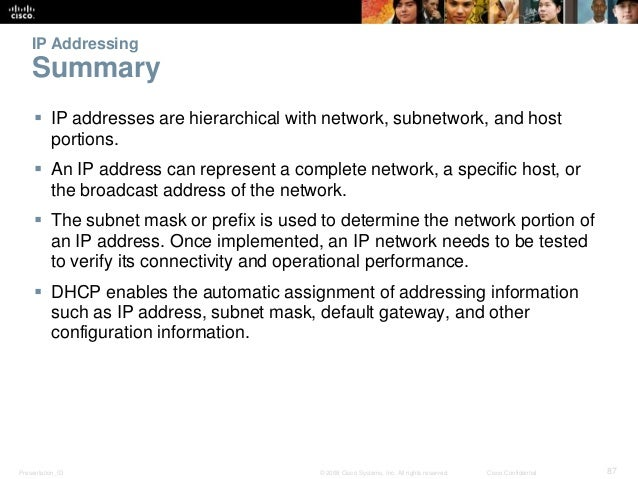 IP Addressing  Summary   IP addresses are hierarchical with network, subnetwork, and host  portions.   An IP address can...