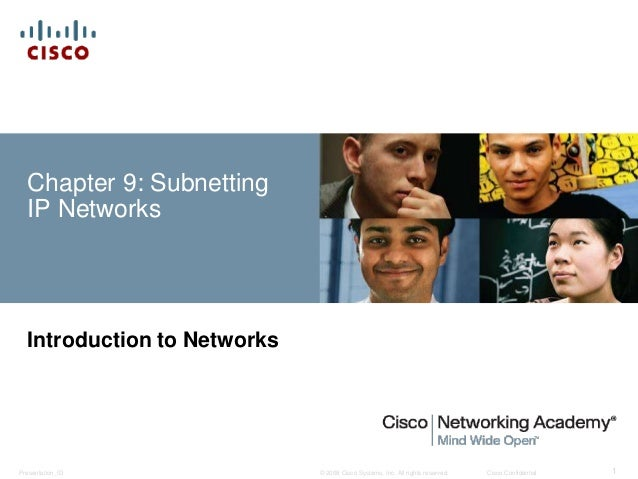 Chapter 9: Subnetting  IP Networks  Introduction to Networks  © 2008 Cisco Systems, Inc. All Presentation_ID rights reserv...