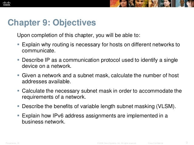Chapter 9: Objectives  Upon completion of this chapter, you will be able to:   Explain why routing is necessary for hosts...