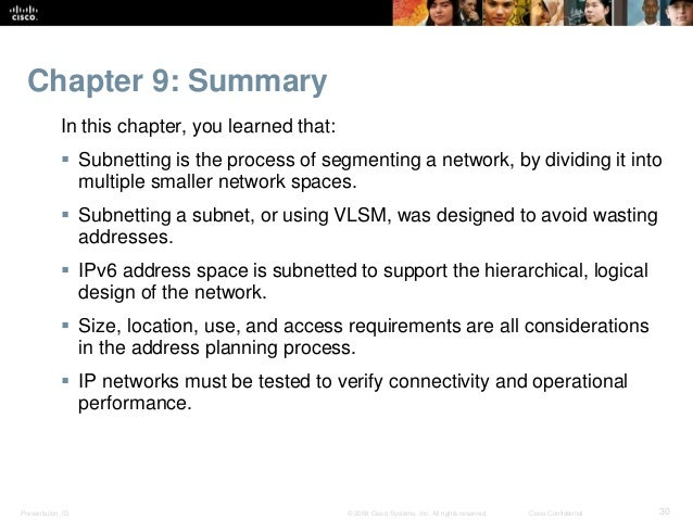 Chapter 9: Summary  In this chapter, you learned that:   Subnetting is the process of segmenting a network, by dividing i...
