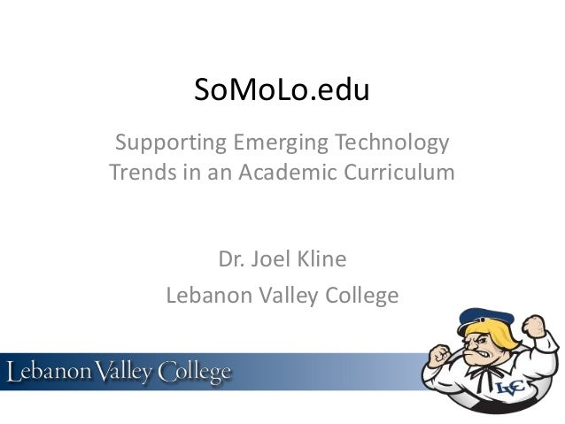 SoMoLo.edu Supporting Emerging TechnologyTrends in an Academic Curriculum         Dr. Joel Kline     Lebanon Valley College