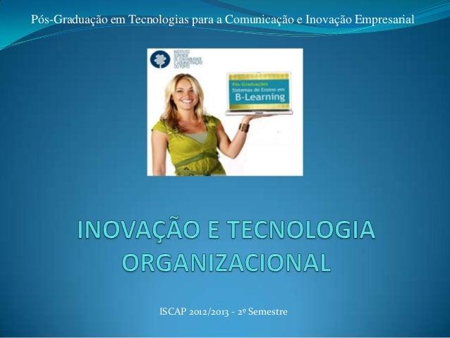 ISCAP 2012/2013 - 2º SemestrePós-Graduação em Tecnologias para a Comunicação e Inovação Empresarial