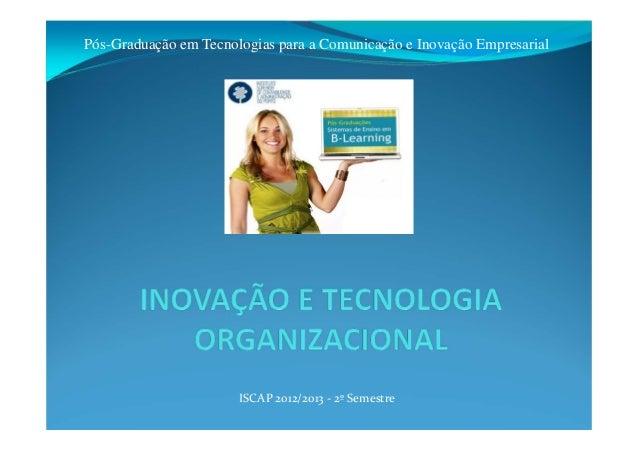 ISCAP2012/2013‐ 2ºSemestrePós-Graduação em Tecnologias para a Comunicação e Inovação Empresarial