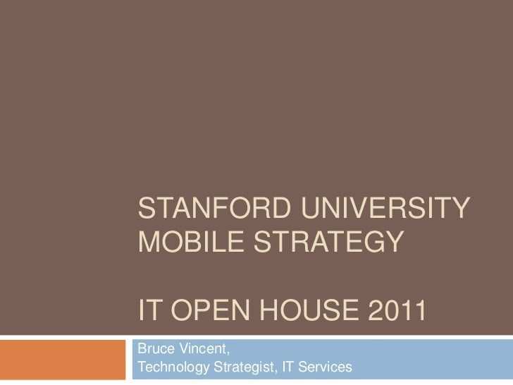 Stanford University Mobile StrategyIT Open House 2011<br />Bruce Vincent, <br />Technology Strategist, IT Services<br />