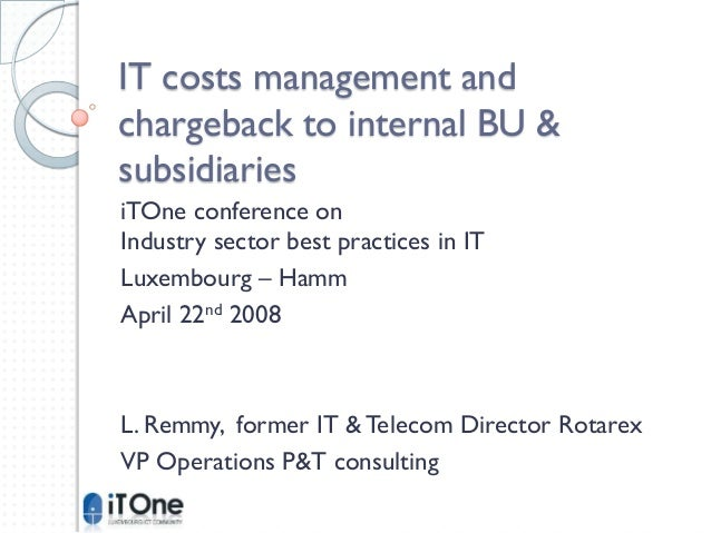 IT costs management andchargeback to internal BU &subsidiariesiTOne conference onIndustry sector best practices in ITLuxem...