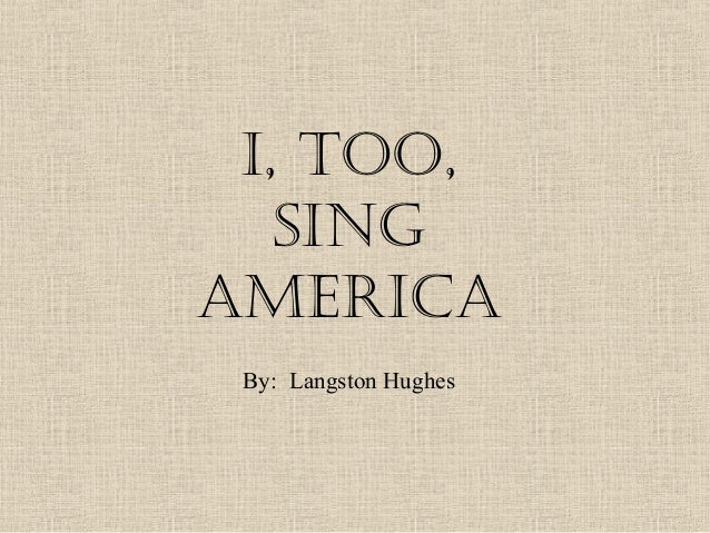 analysis and interpretation too sing america langston hughes In the poem i too sing america, by langston hughes had a significant message in that he desired  analysis and interpretation of  too, am america by kooshla.