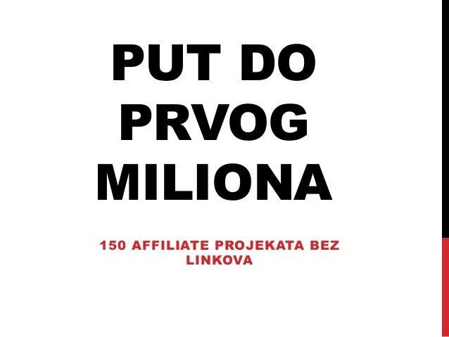 PUT DO PRVOG MILIONA 150 AFFILIATE PROJEKATA BEZ LINKOVA