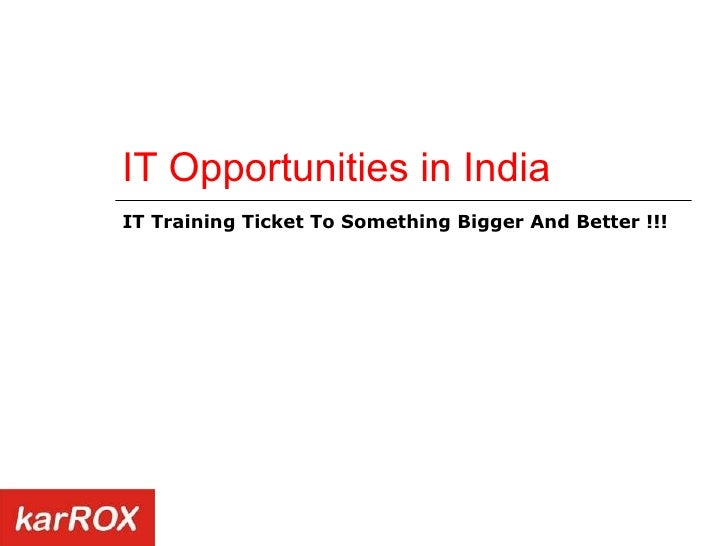 IT Opportunities in India IT Training Ticket To Something Bigger And Better !!!