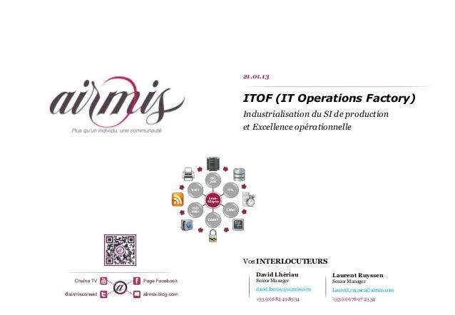 21.01.13ITOF (IT Operations Factory)Industrialisation du SI de productionet Excellence opérationnelleVos INTERLOCUTEURS   ...
