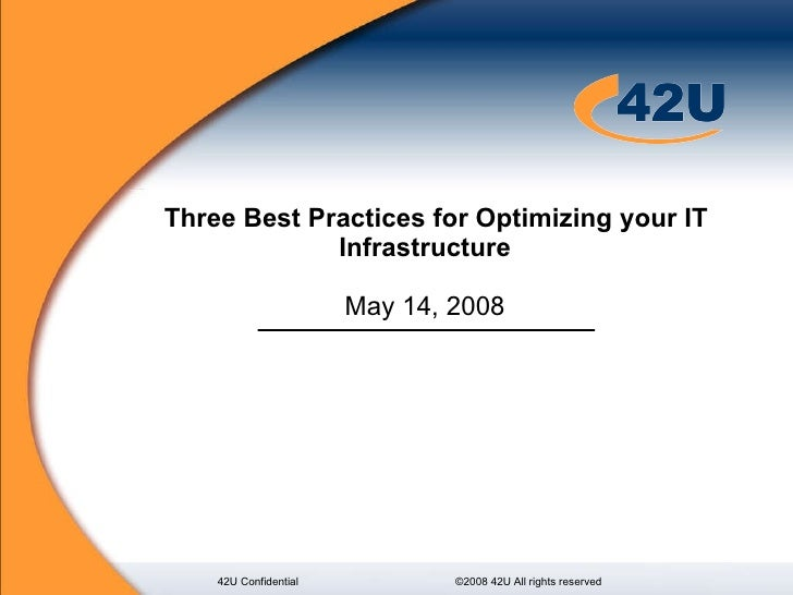 Three Best Practices for Optimizing your IT Infrastructure  May 14, 2008  42U Confidential ©2008 42U All rights reserved