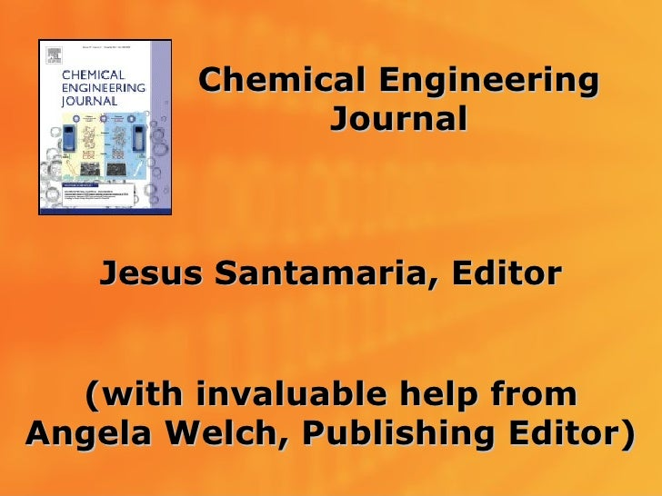 Chemical Engineering               Journal    Jesus Santamaria, Editor  (with invaluable help fromAngela Welch, Publishing...