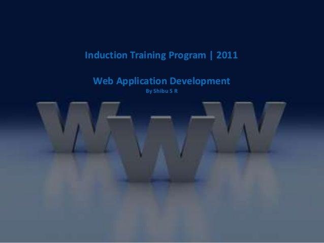 Induction Training Program | 2011 Web Application Development             By Shibu S R