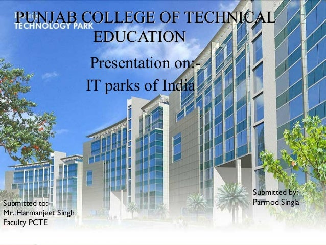 PUNJAB COLLEGE OF TECHNICALPUNJAB COLLEGE OF TECHNICALEDUCATIONEDUCATIONPresentation on:-IT parks of IndiaSubmitted to:-Mr...