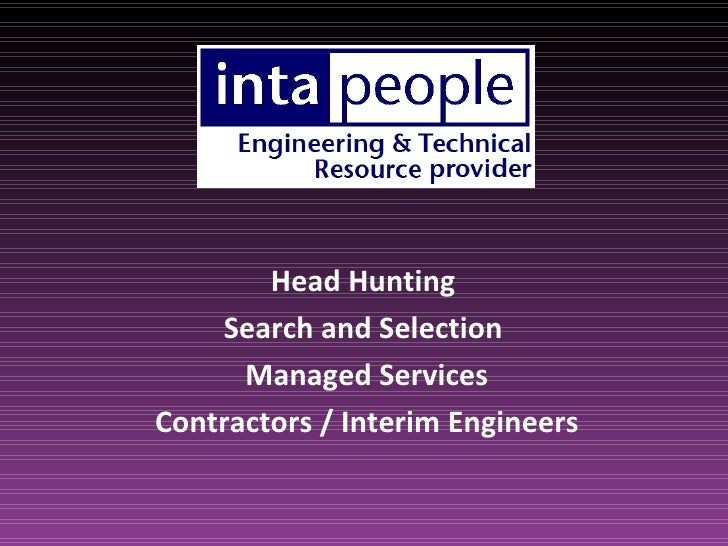 Head Hunting     Search and Selection       Managed Services Contractors / Interim Engineers