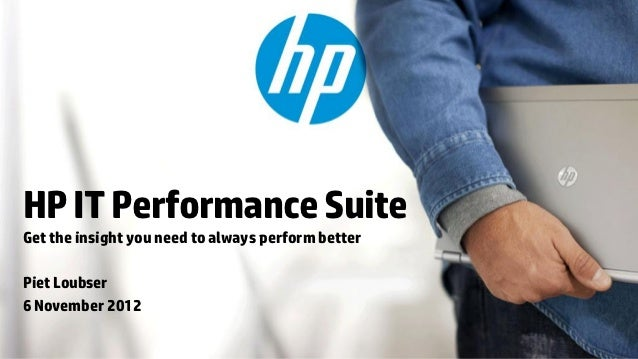 HP IT Performance SuiteGet the insight you need to always perform betterPiet Loubser6 November 2012