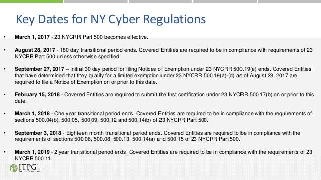 Key Dates for NY Cyber Regulations • March 1, 2017 - 23 NYCRR Part 500 becomes effective. • August 28, 2017 - 180 day tran...