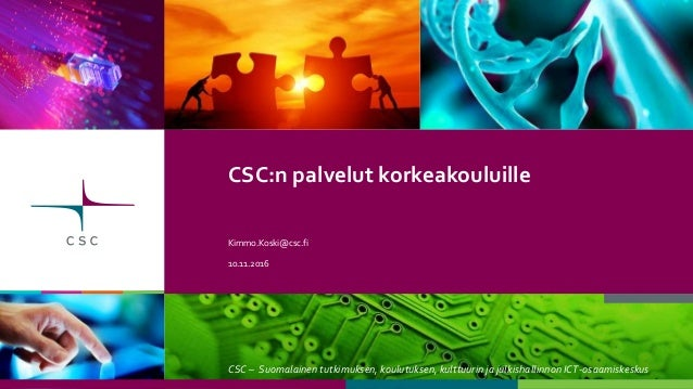 CSC – Suomalainen tutkimuksen, koulutuksen, kulttuurin ja julkishallinnon ICT-osaamiskeskus CSC:n palvelut korkeakouluille...