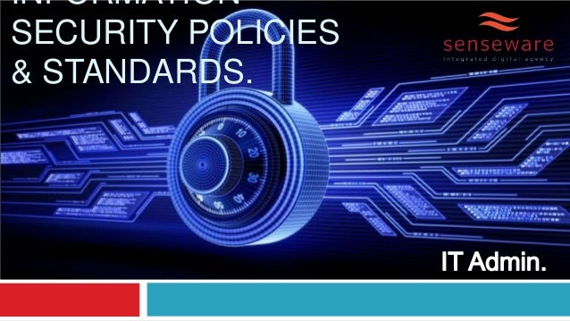 INFORMATION SECURITY POLICIES & STANDARDS.