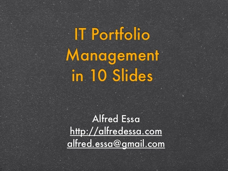 IT PortfolioManagementin 10 Slides       Alfred Essa http://alfredessa.comalfred.essa@gmail.com