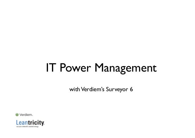 IT Power Management    with Verdiem's Surveyor 6