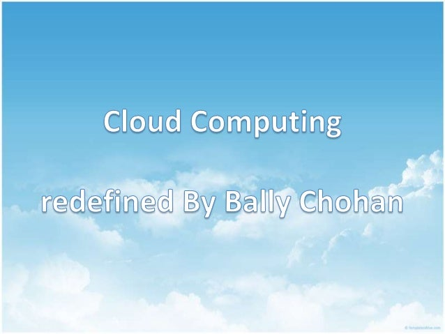 By Bally Chohan  Agenda By Bally Chohan          What is Cloud Computing? Milestone of Cloud Computing Common Attr...