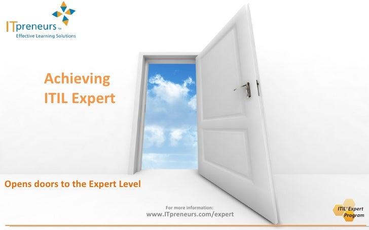 Achieving  ITIL Expert Opens doors to the Expert Level For more information:  www.ITpreneurs.com/expert