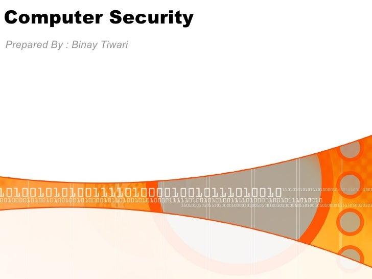 Computer Security Prepared By : Binay Tiwari