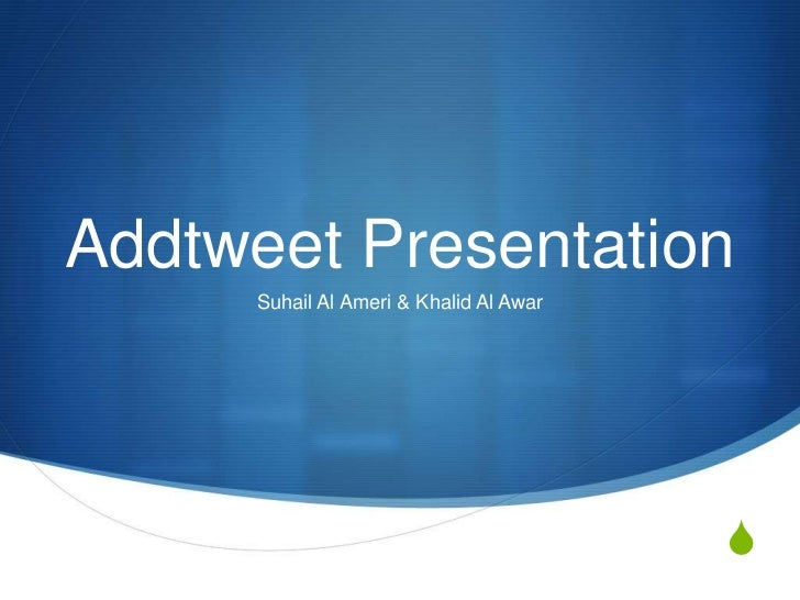 Addtweet Presentation      Suhail Al Ameri & Khalid Al Awar                                         S