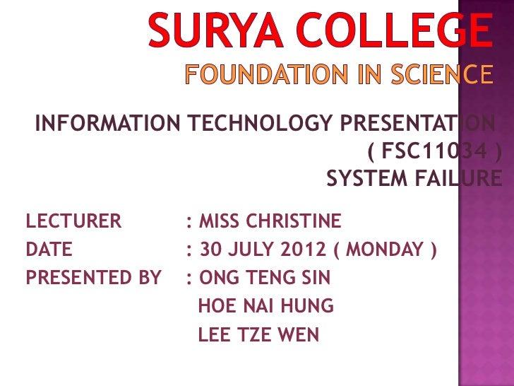INFORMATION TECHNOLOGY PRESENTATION                         ( FSC11034 )                      SYSTEM FAILURELECTURER      ...