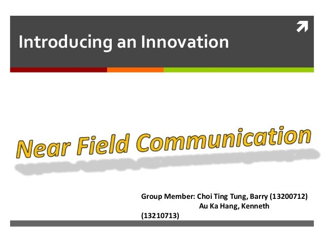 Introducing an Innovation    Group Member: Choi Ting Tung, Barry (13200712) Au Ka Hang, Kenneth (13210713)