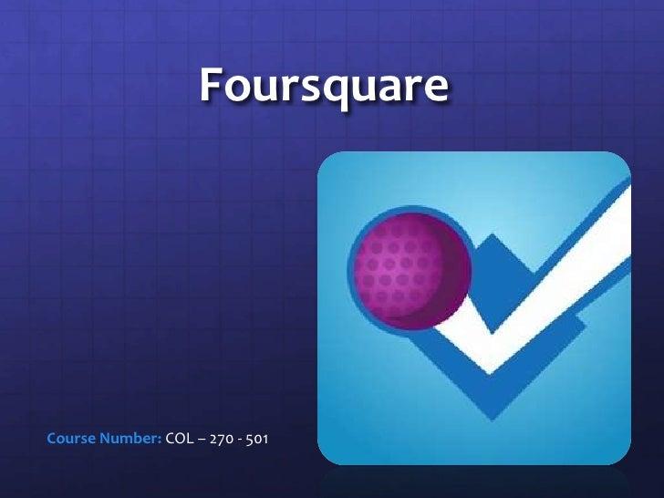 FoursquareCourse Number: COL – 270 - 501