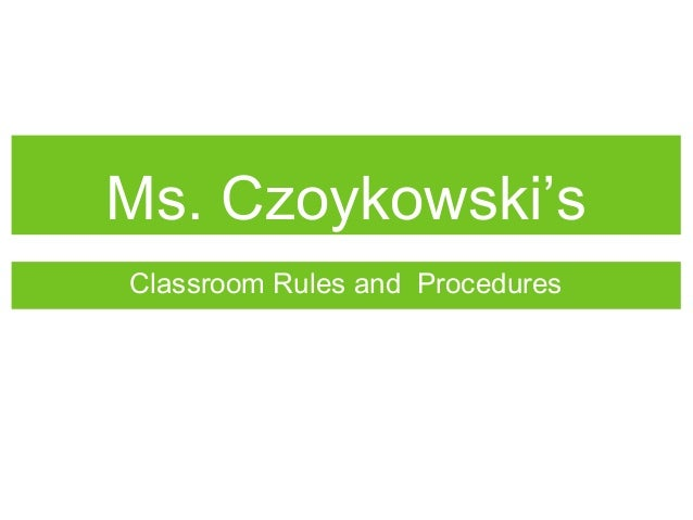 Ms. Czoykowski's Classroom Rules and Procedures
