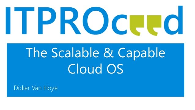 The Scalable & Capable Cloud OS Didier Van Hoye